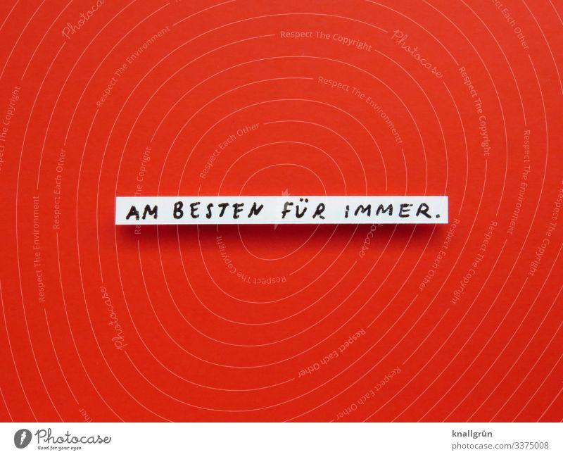 Am besten für immer Immer Wunsch endlos Gefühle wünschen Buchstaben Wort Satz Schriftzeichen Kommunikation Typographie Text Sprache Letter
