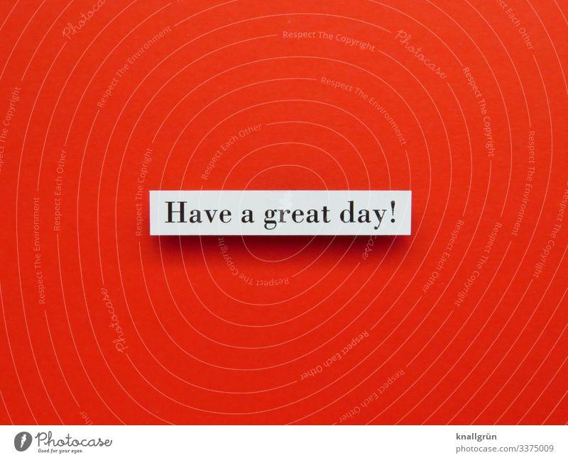 Have a great day! Kommunizieren Gefühle Schriftzeichen Schilder & Markierungen Freundlichkeit Englisch Sprache Satz Wort Buchstaben Wunsch Studioaufnahme