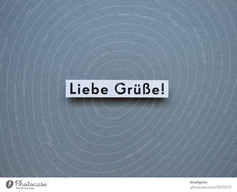 Liebe Grüße! Kommunikation Sprache Buchstaben Wort Farbfoto Typographie Kommunizieren weiß schwarz grau Menschenleer Hintergrund neutral Studioaufnahme