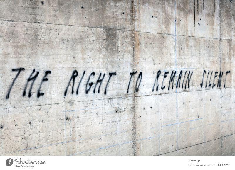The Right to Remain Silent Mauer Graffiti Schriftzeichen Meinungsfreiheit Politik & Staat selbstbestimmt still protestieren Demokratie Gesetze und Verordnungen