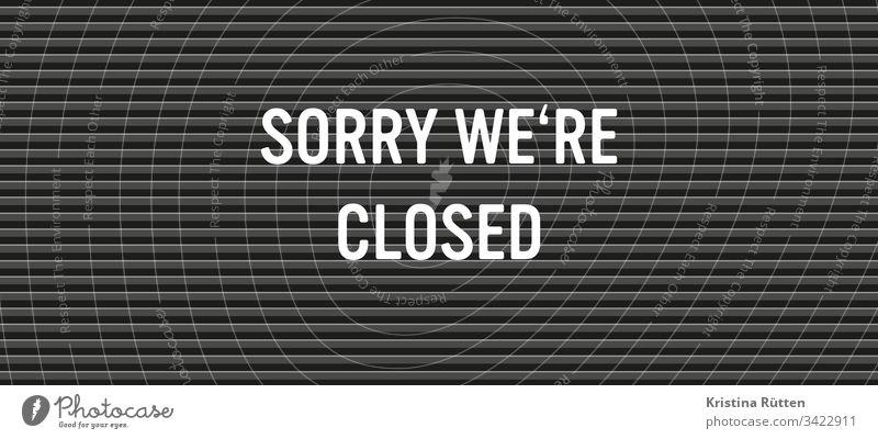 sorry we're closed geschlossen schließen zu schließung öffnungszeiten urlaub ferien feierabend wochenende feiertag ruhetag business geschäft laden einzelhandel