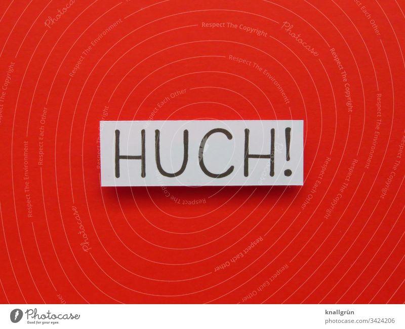 Huch! huch erschrecken Schrecken Ausruf Kommunizieren Angst Überraschung Schriftzeichen Studioaufnahme Gefühle Wort Buchstaben Sprache Großbuchstabe