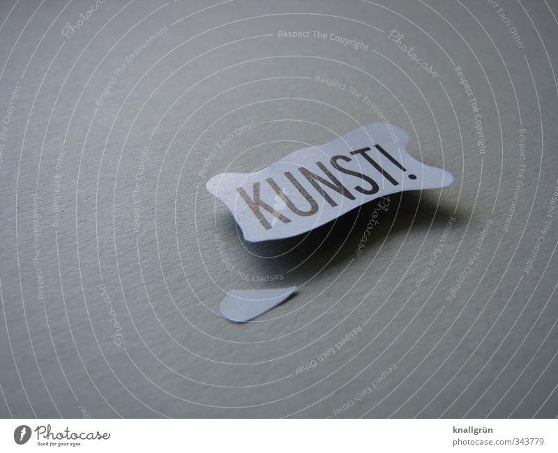KUNST? weiß Freude Gefühle grau Kunst Schilder & Markierungen Design Schriftzeichen Kommunizieren einzigartig Kreativität Idee Inspiration Kunstwerk