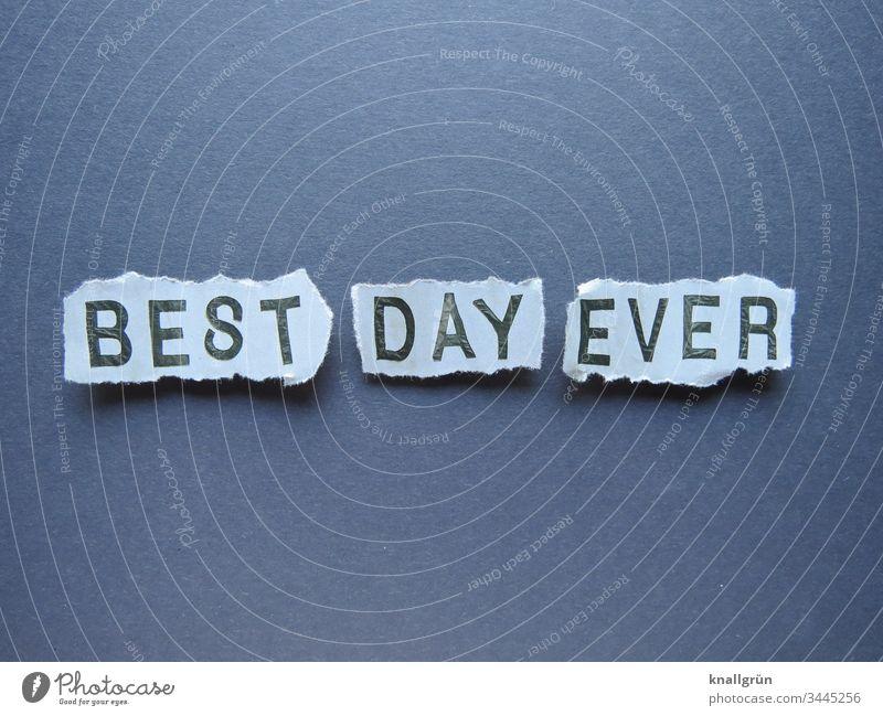 Best day ever Tag toller Tag Kommunizieren Buchstaben Wort Satz Kommunikation Typographie Sprache Englisch Fremdsprache Schriftzeichen Text