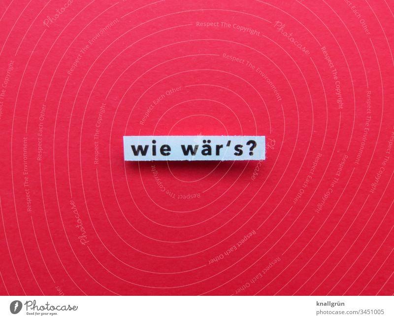 wie wär's? Fragen Gefühle Kommunizieren Buchstaben Wort Satz Text Schriftzeichen Sprache Typographie Kommunikation Lateinisches Alphabet Letter Verständigung