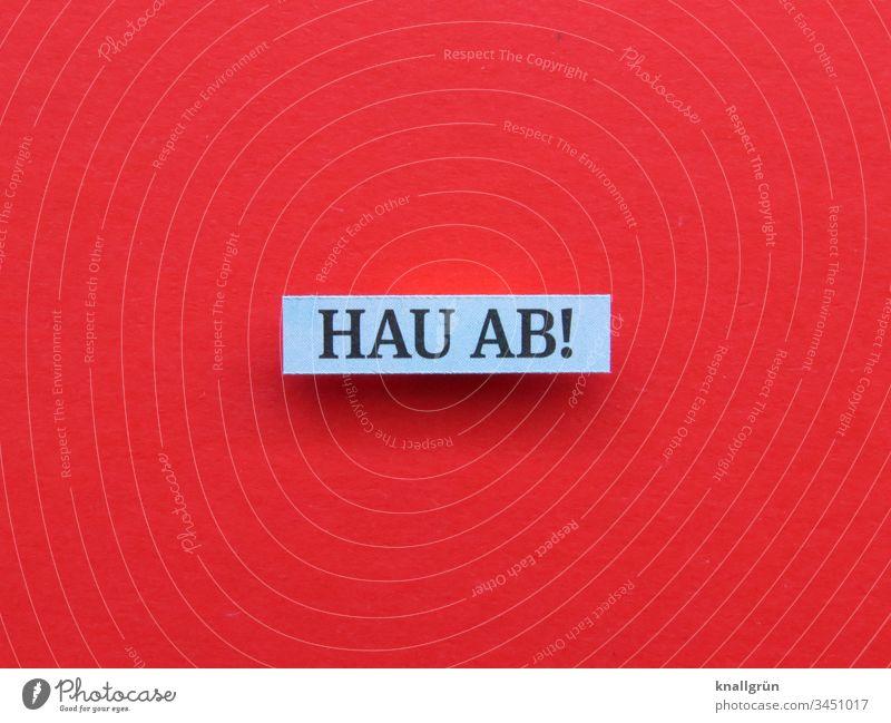 Hau ab! Ablehnung abweisend agressiv Hass Gefühle Wort Satz Letter Sprache Schriftzeichen Buchstaben Lateinisches Alphabet Typographie Text Kommunizieren