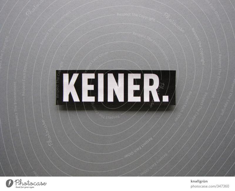 KEINER. Schriftzeichen Schilder & Markierungen Kommunizieren eckig grau schwarz Gefühle Stimmung Menschenleer Farbfoto Gedeckte Farben Studioaufnahme