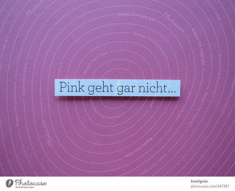 Pink geht gar nicht... weiß Farbe Gefühle Stimmung rosa Schilder & Markierungen Design Schriftzeichen Kommunizieren Kreativität Kitsch eckig Ehrlichkeit