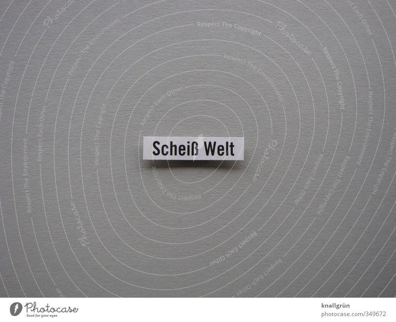 Scheiß Welt Schriftzeichen Schilder & Markierungen Kommunizieren grau weiß Gefühle Stimmung Unlust Enttäuschung Zukunftsangst Verzweiflung chaotisch