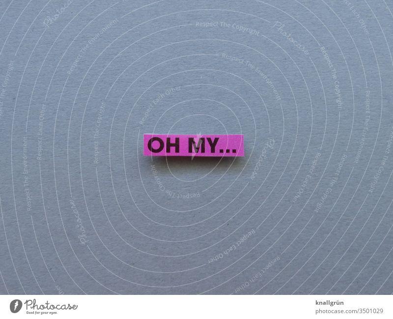 Oh my... Empörung Kommunikation Gefühle Ausruf Fremdsprache Englisch Kommunizieren Verwunderung Erlebnis empören Buchstaben Wort Satz Satzanfang Sprache Text