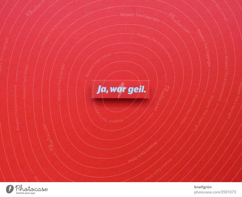 Ja, war geil Gefühle Ereignisse super fantastisch Kommunizieren Buchstaben Wort Satz Text Typographie Kommunikation Schriftzeichen Sprache Lateinisches Alphabet