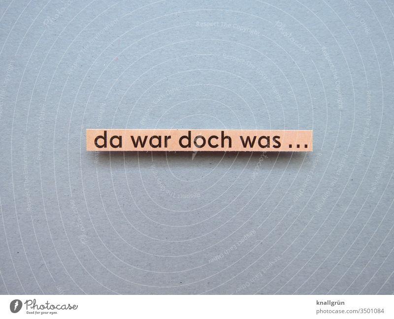 Da war doch was... Situation Gedanke Erinnerung Denken Gefühle nachdenken Vergangenheit vergessen vergesslich Zweifel unsicher Buchstaben Wort Satz Letter Text