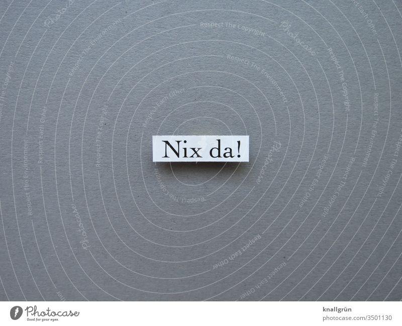 Nix da! Nichts Ablehnung strikt dagegen sein Erwartung Gefühle Stimmung Buchstaben Wort Satz Letter Typographie Sprache Text Schriftzeichen