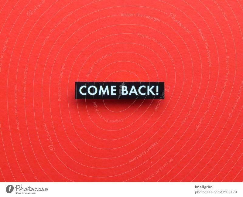 Come back! Neubeginn fortsetzen Wiederkehr zurück Buchstaben Wort Satz Text Typographie Sprache Fremdsprache englisch Schriftzeichen Kommunikation