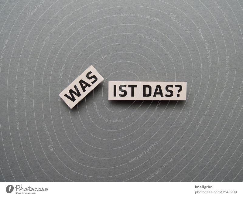 Was ist das? Fragen Rätsel Neugier Fragezeichen erstaunt Irritation Sorge Verunsicherung Gefühle Interesse Buchstaben Wort Satz Letter Typographie Erwartung
