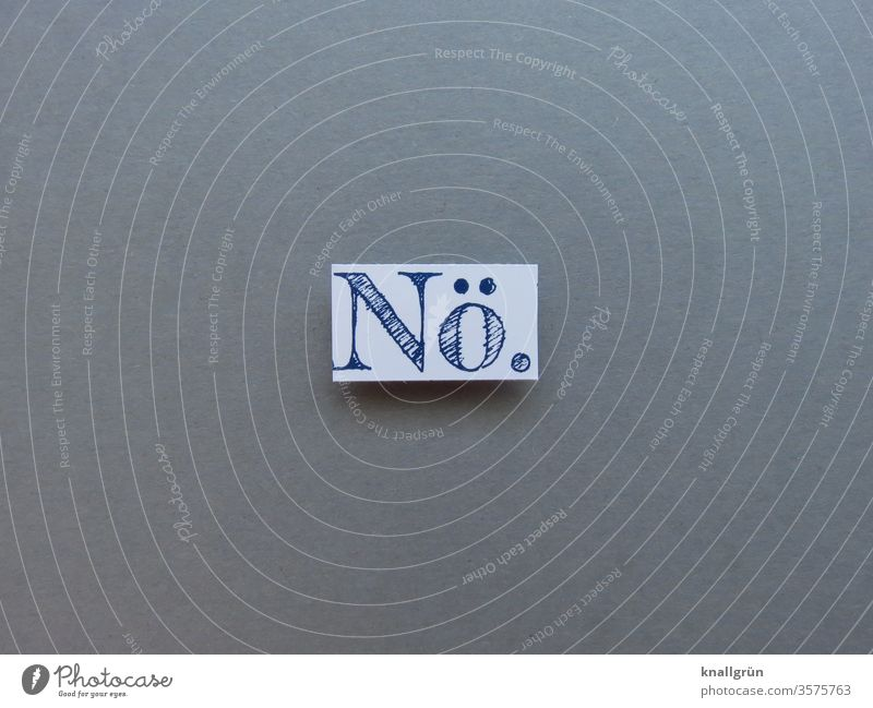 Nö. Ablehnung nein Umgangssprache Buchstaben Wort Satz Letter Text Typographie Schriftzeichen Lateinisches Alphabet Sprache Textfreiraum Druckbuchstaben