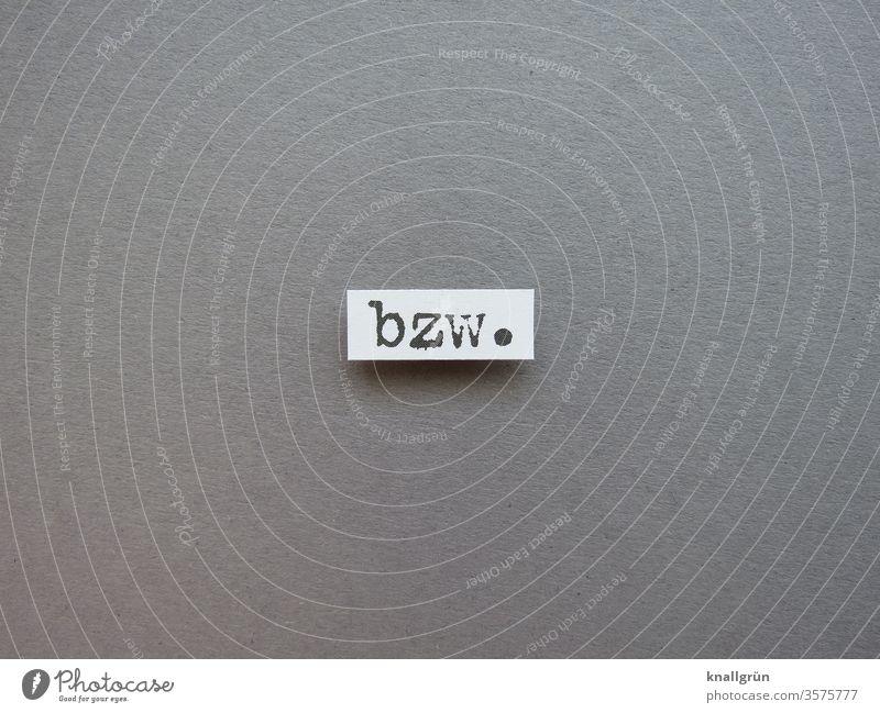 bzw. eher eigentlich genauer Abkürzung beziehungsweise Typographie Buchstaben Wort Schriftzeichen Text Letter Lateinisches Alphabet Sprache Mitteilung