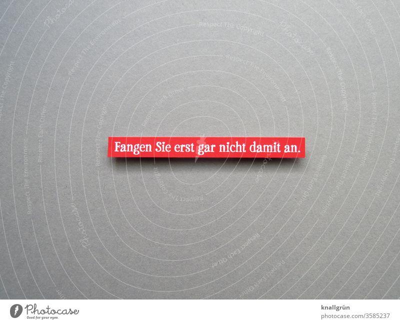 Fangen Sie erst gar nicht damit an. Ratschlag Warnung Vorsicht Warnhinweis Hinweis Hinweisschild Meinung Fürsorge bedrohlich Warnschild Schilder & Markierungen