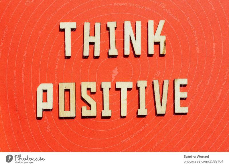 Denk positiv denken Einstellung Gefühl verinnerlichen Verinnerlichung Unterbewusstsein steuerbar Gedanken Macht Beherrschung Glück Veränderung Neuanfang
