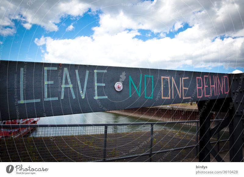 leave no one behind. Aufruf in Not geratene Flüchlinge, Menschen die vor Hunger und Krieg flüchten, bei uns aufzunehmen und Asyl zu gewähren Flüchtlingshilfe