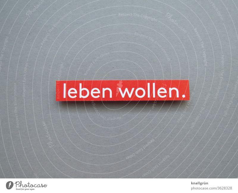 Leben wollen. Lebensfreude Mensch Lebenswille daseinsfreude Existenz Buchstaben Wort Satz Schriftzeichen Typographie Text Sprache Nahaufnahme Letter