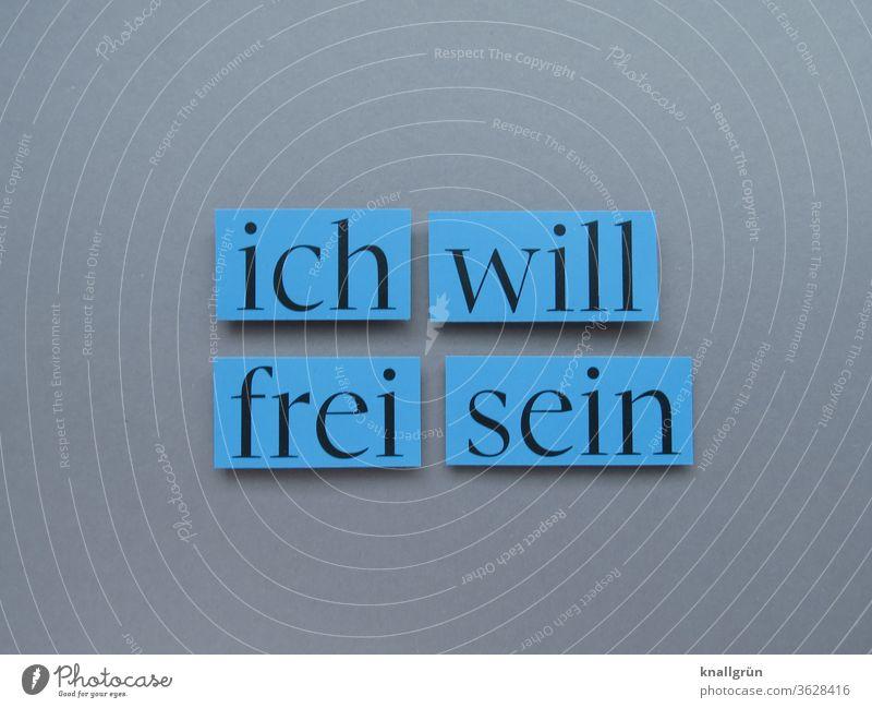 Ich will frei sein Freiheit Mensch Gefühle Buchstabe Wort Satz Schriftzeichen Text Buchstaben Typographie Sprache Lateinisches Alphabet Letter Kommunizieren