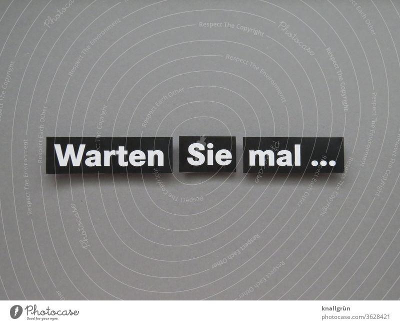 Warten Sie mal ... warten Kommunizieren Mensch Kommunikation Mitteilung Verständigung Schriftzeichen Buchstaben Sprache Typographie Text Wort Letter