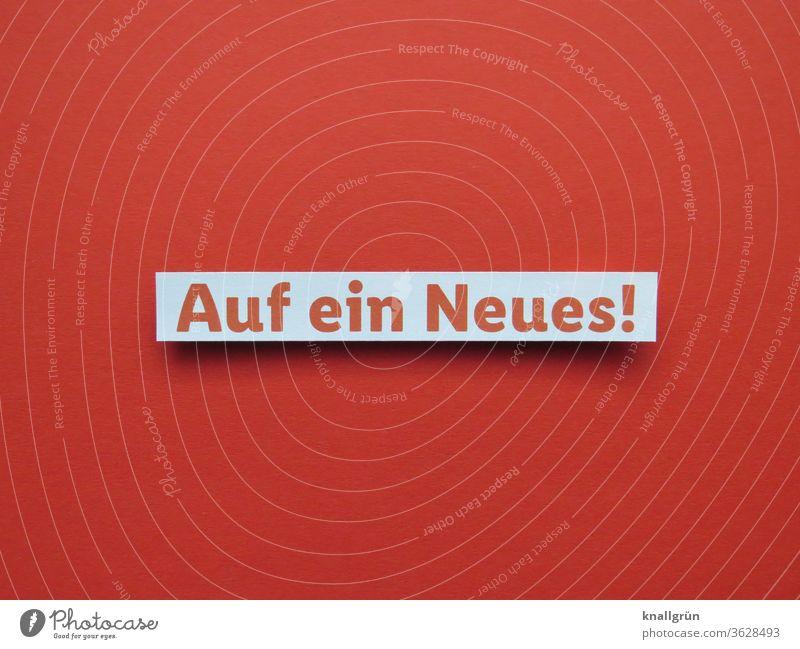 Auf ein Neues! Neuanfang Beginn Vorsatz Energie Tatkraft Erwartung Entschlossenheit Gefühle Buchstaben Wort Satz Letter Typographie Text Sprache