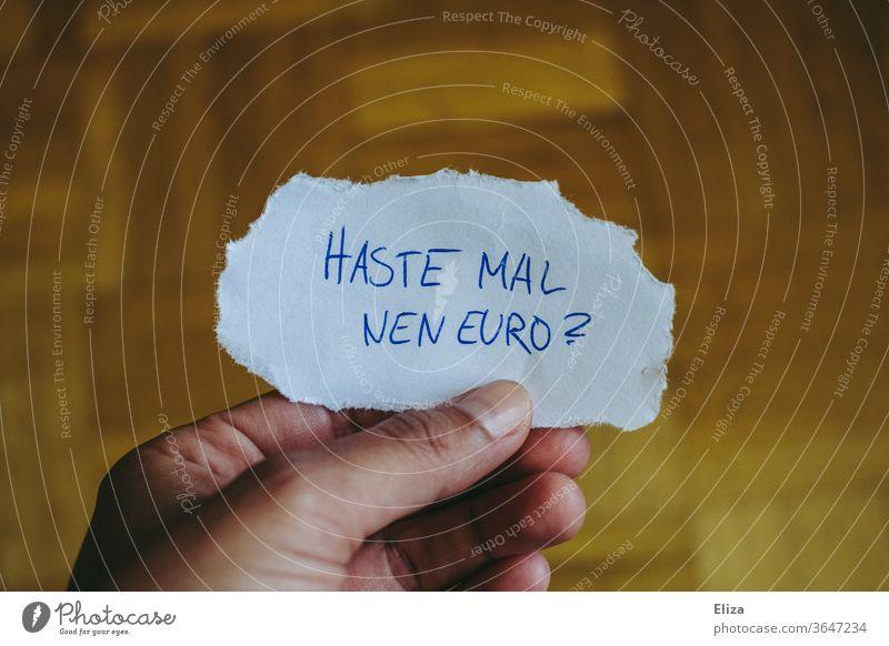 Haste mal nen Euro? Konzept Armut, Betteln, Betteln und Geld leihen. Geldsorgen Geldnot schnorren bitten Kapitalwirtschaft Kredit Frage Text konzeptionell