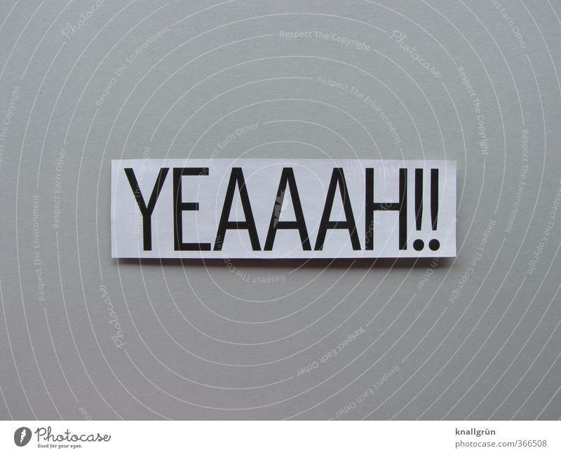 YEAAAH!! weiß Freude Gefühle grau Glück Stimmung Zufriedenheit Schilder & Markierungen Fröhlichkeit Schriftzeichen Kommunizieren Lebensfreude Überraschung