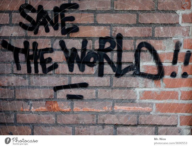 Save the World ! Graffiti Wand Mauer Schriftzeichen Fassade Gebäude Schriftzug world Rettung auffordern Aussage Weisheit zerstören beschmiert Krise Chance