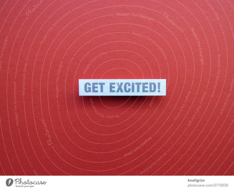 Get excited! Aufregen Gefühle Mensch widerstand Wut Ärger wehren Aggression Frustration Konflikt & Streit rebellisch rebellieren Stimmung Schriftzeichen