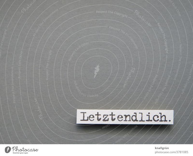 Letztendlich. Fazit Fakten Resümee Information Tatsache Wahrheit Ergebnis Objektiv vergleichen Buchstaben Wort Satz Letter Typographie Schriftzeichen
