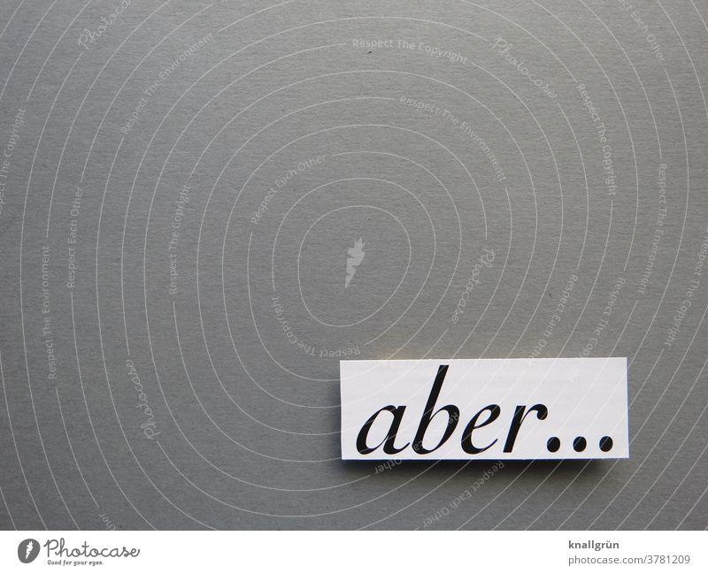 Aber... aber Denken skeptisch Zweifel Misstrauen Gefühle Bedenken Einwand Erfahrung Erwartung Vorsicht Buchstaben Wort Satz Letter Schriftzeichen Typographie