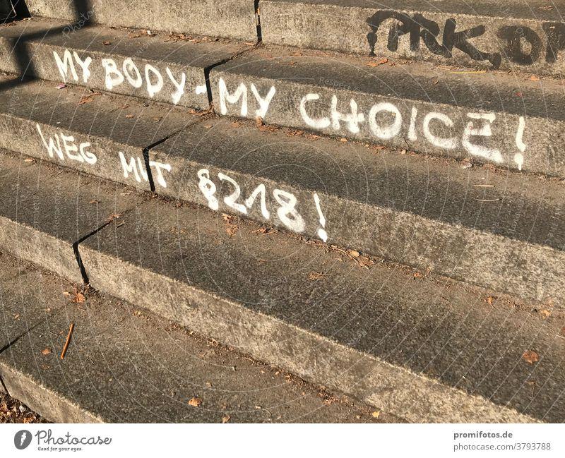 "Graffiti: ""My Body - my choice! Weg mit §218"". Gesehen in Berlin. Foto: Alexander Hauk Schwangerschaft Liebe leben abteibung abtreibungsverbot gesetzgebung"