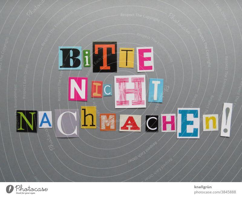 Bitte nicht nachmachen! Buchstaben Warnhinweis Typographie Schriftzeichen Wort Text Zeitschrift Printmedien ausgeschnitten mehrfarbig Collage Papier