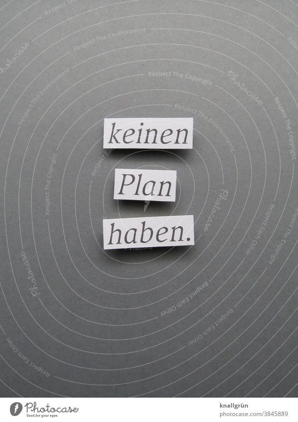 Keinen Plan haben. Irritation durcheinander chaotisch organisiert planlos Buchstaben Wort Satz Letter Typographie Text Schriftzeichen Sprache