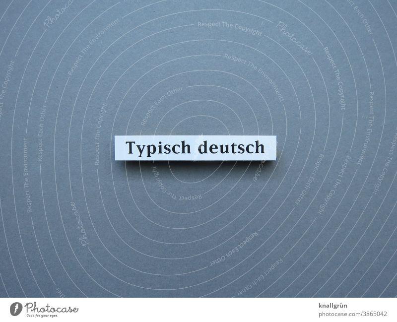 Typisch deutsch charakteristisch Stereotyp typisch deutsch Deutsch Erwartung Deutschland Buchstaben Wort Satz Letter Typographie Text Sprache Schriftzeichen