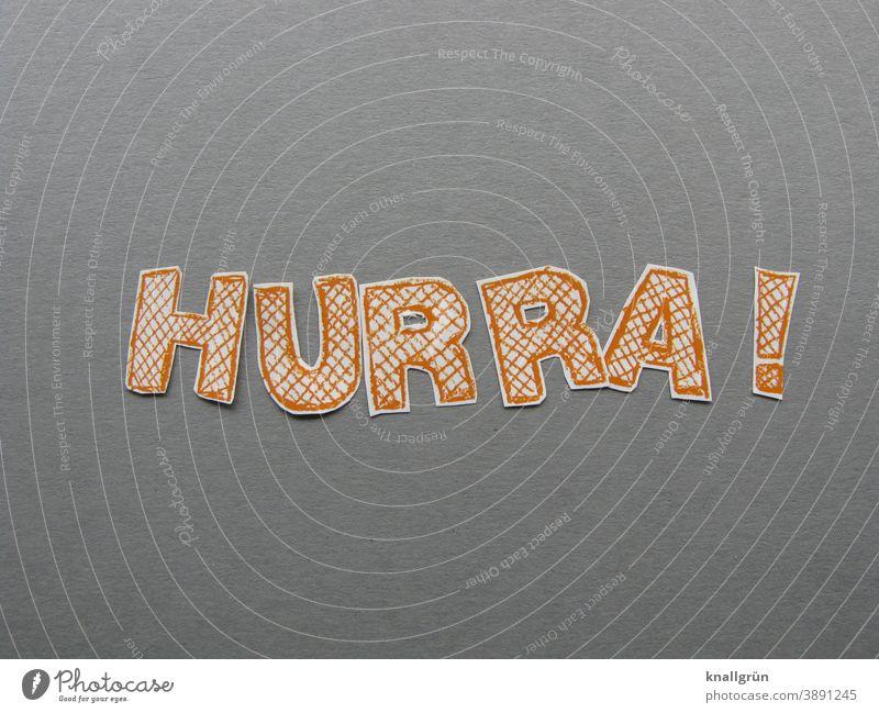 HURRA! Hurra Jubelstimmung Freude Begeisterung Fröhlichkeit Lebensfreude Glück Zufriedenheit Euphorie Stimmung Gefühle Optimismus Erfolg Buchstaben Wort Satz