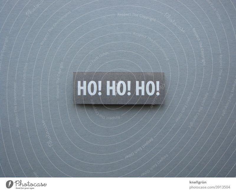 Ho! Ho! Ho! Weihnachten & Advent ho ho ho Weihnachtsmann Feste & Feiern Vorfreude Erwartung Stimmung festlich Winter Tradition Buchstaben Wort Satz Letter
