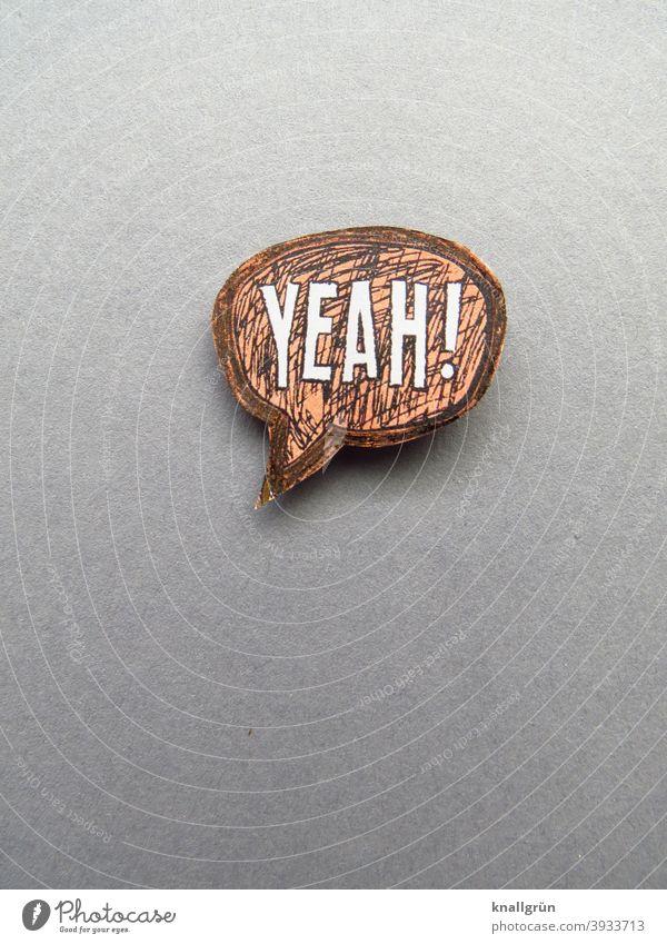YEAH! yeah Sprechblase Begeisterung Freude Gefühle Comicstyle Lebensfreude Glück Fröhlichkeit Stimmung Optimismus Zufriedenheit Buchstaben Wort Satz Letter
