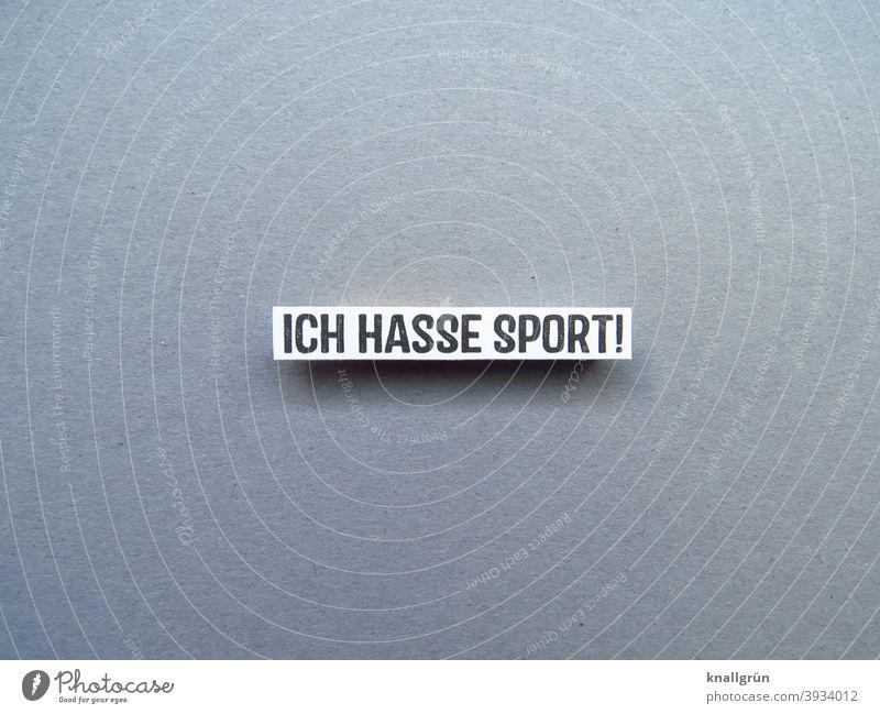 Ich hasse Sport! Bewegung Desinteresse hassen Ablehnung Gefühle Stimmung Couchpotato Buchstaben Wort Satz Letter Text Typographie Lateinisches Alphabet Sprache