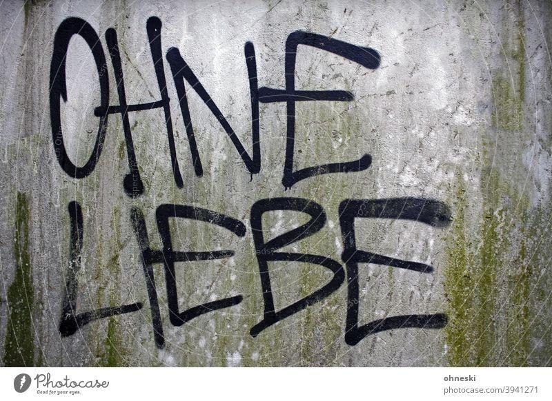 Ohne Liebe Graffiti Tag Wand Schriftzeichen Außenaufnahme Gefühle Verliebtheit Partnerschaft Trennung Scheidung Mauer Einsamkeit allein Depression Traurigkeit