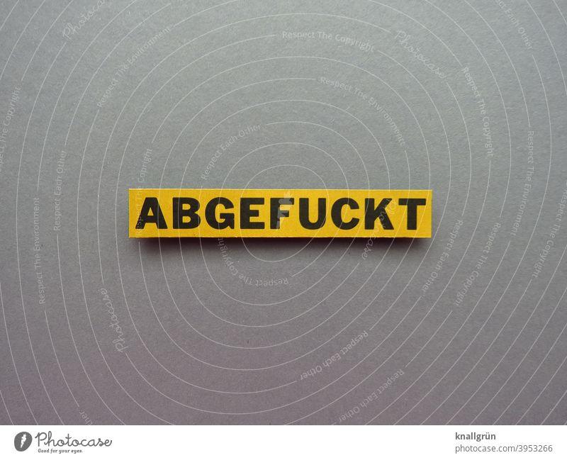 Abgefuckt genervt Wut Ärger Frustration Aggression gereizt Feindseligkeit Gefühle Konflikt & Streit Stimmung sauer sein Buchstaben Wort Satz Letter Text