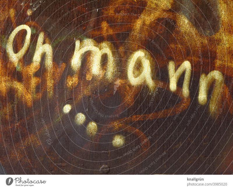 Oh mann .... Graffiti oh mann Kommunizieren Außenaufnahme Schriftzeichen Farbfoto Wand Mauer Fassade Menschenleer Stadt Gefühle dreckig rostig braun Nahaufnahme