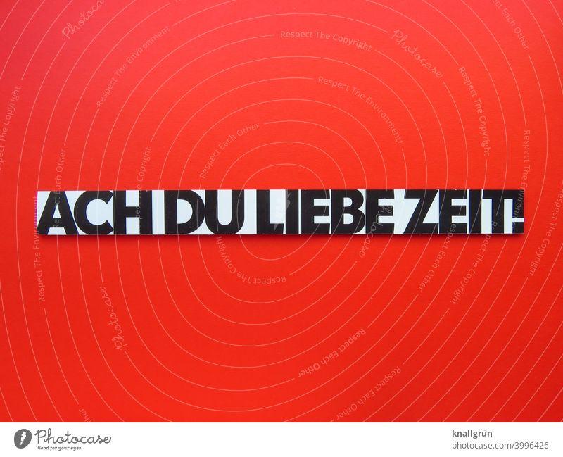 Ach du liebe Zeit! überrascht Ausruf Gefühle Überraschung Stimmung erstaunt Buchstaben Wort Satz Letter Typographie Text Sprache Schriftzeichen Kommunizieren