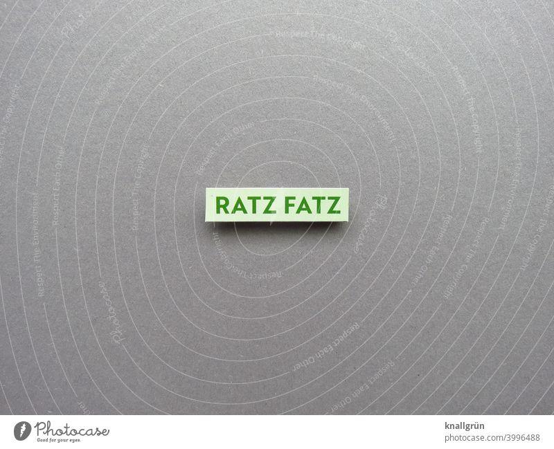 Ratzfatz schnell Geschwindigkeit Bewegung ratzfatz Umgangssprache eilig Erwartung Buchstaben Wort Satz Letter Typographie Text Schriftzeichen Sprache