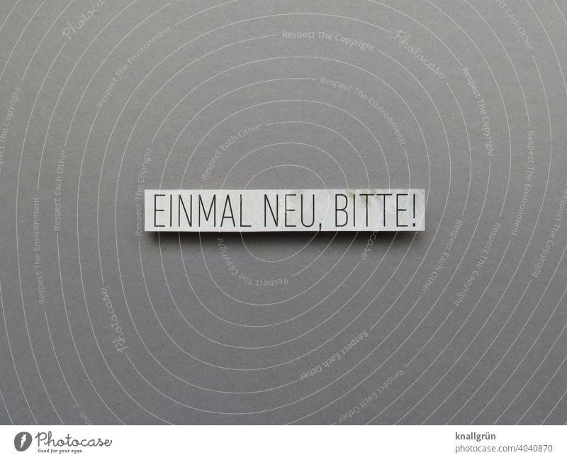 Einmal neu, bitte! Neuanfang Wunsch Beginn Anfang Verbesserung neustart Leben Erwartung Stimmung Gefühle Hoffnung Schriftzeichen Menschenleer Farbfoto