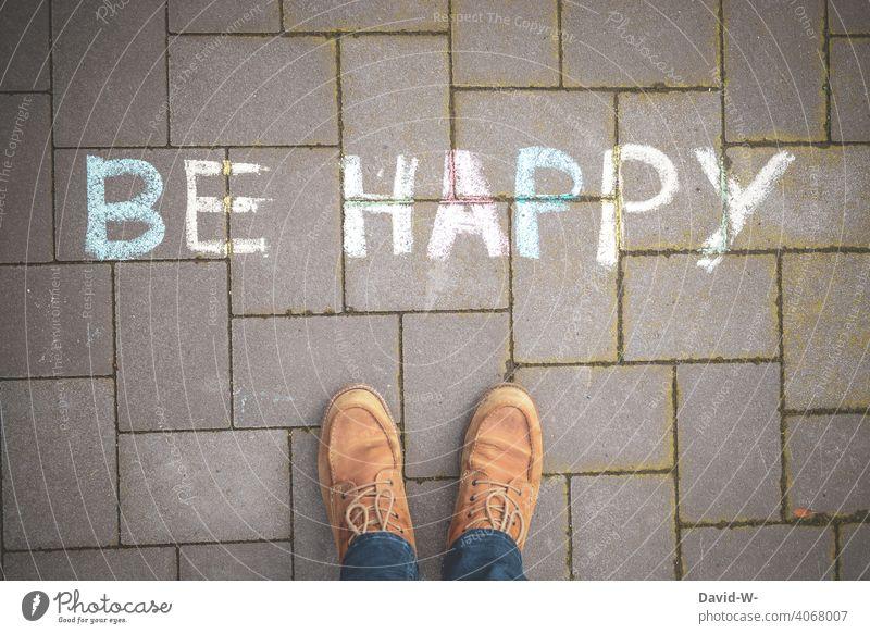 BE HAPPY - Positiv denken be happy positiv Zufriedenheit Fröhlichkeit Wörter Kreide Optimismus Lebensfreude Gefühle Freude Stimmung lebenseinstellung