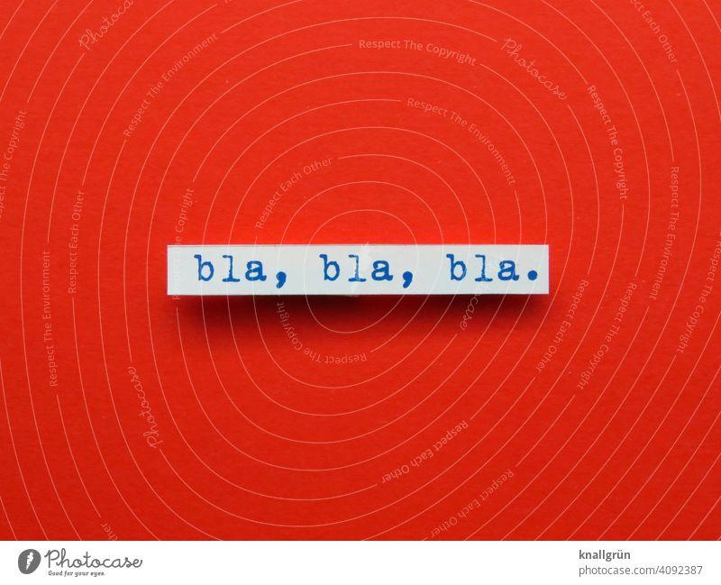 Bla, bla, bla. blablabla sprechen Langeweile reden endlos langweilig zuhören Gespräch Vortrag gelaber Kommunizieren Geschwätz Wort Buchstaben Satz Letter Text